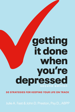 Getting It Done When You're Depressed, Second Edition by Julie A. Fast and John Preston