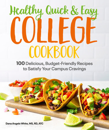 Healthy, Quick & Easy College Cookbook by White, Dana Angelo MS, RD, ATC