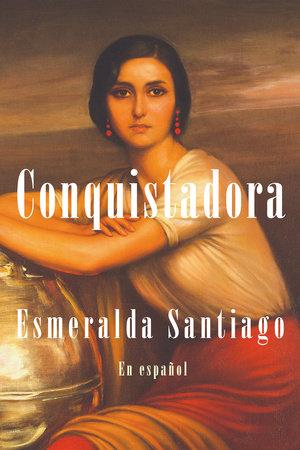 Conquistadora (en español) / Conquistadora by Esmeralda Santiago