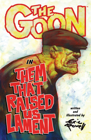 The Goon: Volume 12: Them That Raised Us Lament by Eric Powell, Various Artists