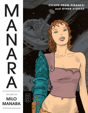 The Manara Library Volume 6: Escape from Piranesi and Other Stories by