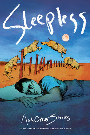 Sleepless and Other Stories: David Chelsea's 24-Hour Comics Volume 2 by David Chelsea