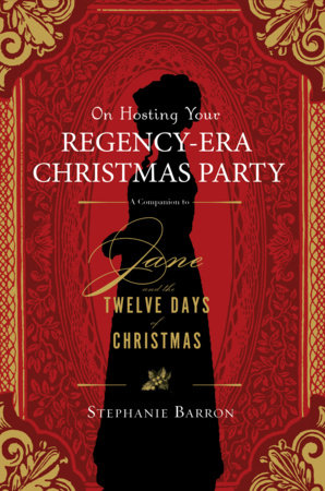 On Hosting Your Regency-Era Christmas Party: A Companion to Jane and the Twelve Days of Christmas by Soho Press