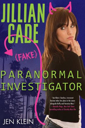 Jillian Cade: (Fake) Paranormal Investigator by Jen Klein