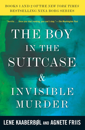 The Boy in the Suitcase & Invisible Murder: Books 1 and 2 of the Nina Borg Series by Lene Kaaberbol and Agnete Friis