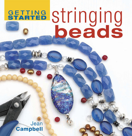 Getting Started Stringing Beads by Jean Campbell