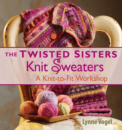 The Twisted Sisters Knit Sweaters by Lynne Vogel
