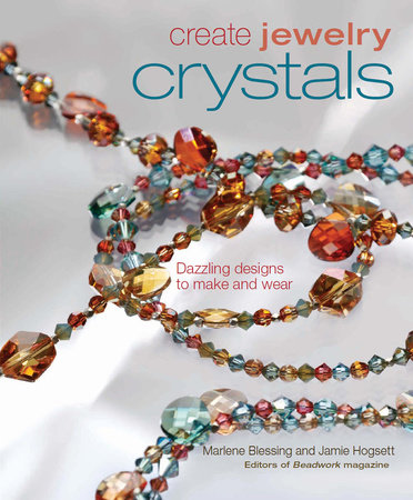Create Jewelry: Crystals by Marlene Blessing and Jaime Hogsett