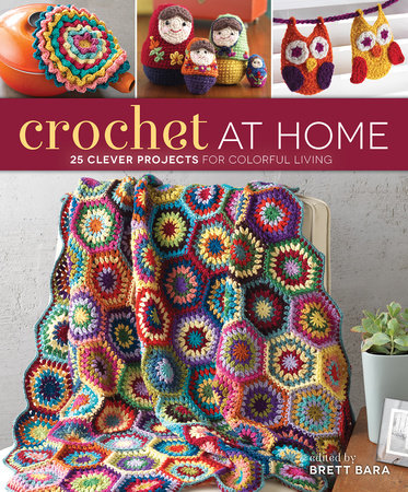 Crochet At Home by Brett Bara