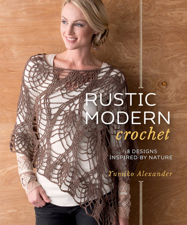 Rustic Modern Crochet by Yumiko Alexander