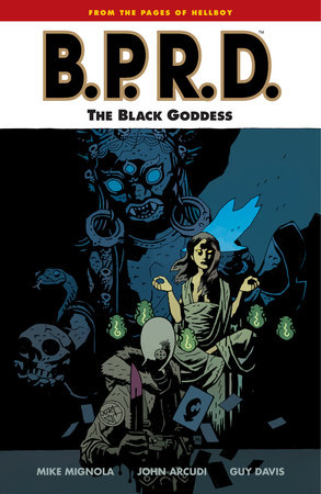 B.P.R.D. Volume 11: The Black Goddess by Mike Mignola