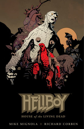 Hellboy: House of The Living Dead by Mike Mignola