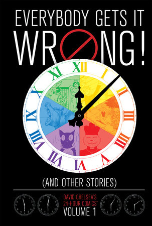Everybody Gets It Wrong! and Other Stories: David Chelsea's 24-Hour Comics Vol. 1 by David Chelsea