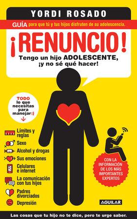 ¡Renuncio! Tengo un hijo adolescente, ¡y no sé qué hacer!/ I Give Up! by Yordi Rosado