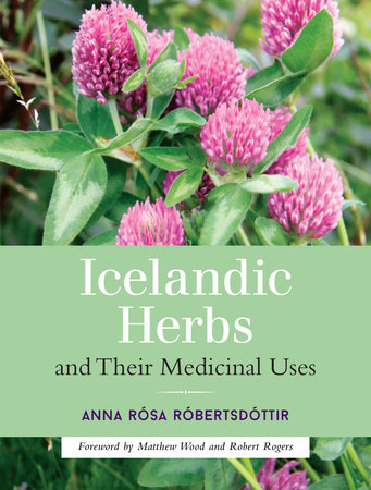 Icelandic Herbs and Their Medicinal Uses by Anna Rosa Robertsdottir