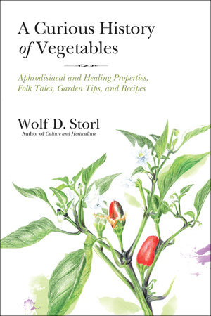A Curious History of Vegetables by Wolf D. Storl