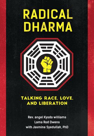 Radical Dharma by Rev. angel Kyodo williams, Lama Rod Owens and Jasmine Syedullah, Ph.D.