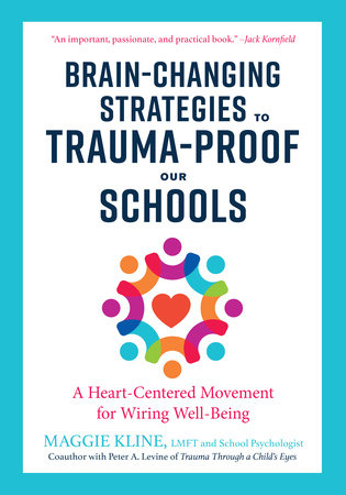 Brain-Changing Strategies to Trauma-Proof Our Schools by Maggie Kline