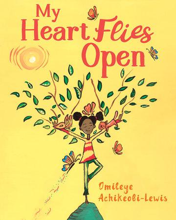My Heart Flies Open by Omileye Achikeobi-Lewis
