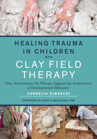 Healing Trauma in Children with Clay Field Therapy by Cornelia Elbrecht