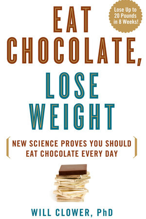 Eat Chocolate, Lose Weight by Dr. Will Clower
