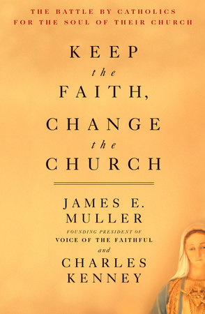 Keep The Faith, Change The Church by James Muller and Charles Kenney