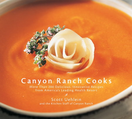 Canyon Ranch Cooks by Barry Correia and Scott Uehlein