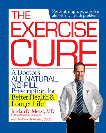 The Exercise Cure by Jordan Metzl and Andrew Heffernan