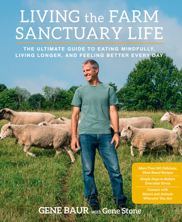 Living the Farm Sanctuary Life by Gene Baur and Gene Stone