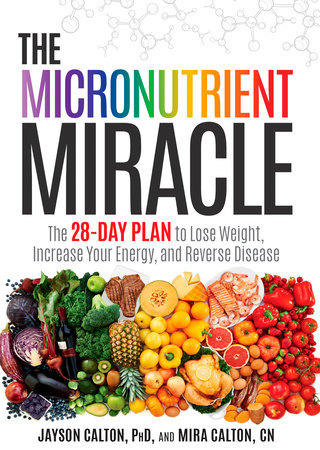 The Micronutrient Miracle by Jayson Calton, PhD and Mira Calton, CN