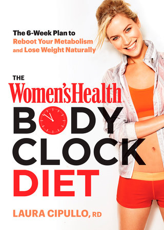 The Women's Health Body Clock Diet by Laura Cipullo and Editors of Women's Health Maga
