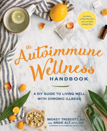 The Autoimmune Wellness Handbook by Mickey Trescott and Angie Alt