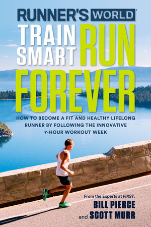 Runner's World Train Smart, Run Forever by Bill Pierce, Scott Murr and Editors of Runner's World Maga