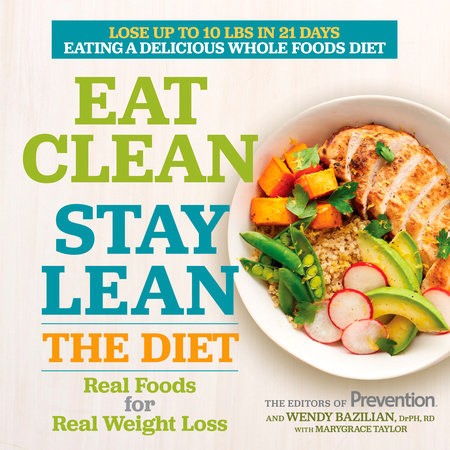 Eat Clean, Stay Lean: The Diet by Editors Of Prevention Magazine, Wendy Bazilian and Marygrace Taylor