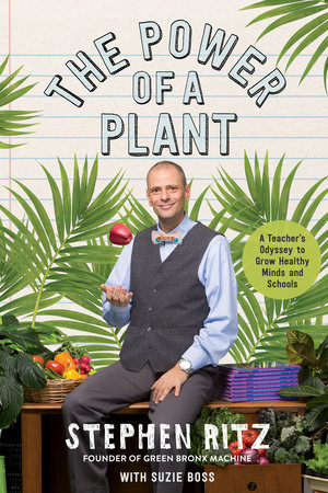The Power of a Plant by Stephen Ritz and Suzie Boss