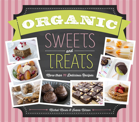 Organic Sweets and Treats by Michal Moses and Ivana Nitzan