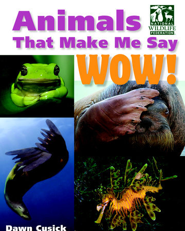 Animals That Make Me Say Wow! (National Wildlife Federation) by Dawn Cusick (Author)