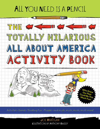 All You Need Is a Pencil: The Totally Hilarious All About America Activity Book by Joe Rhatigan