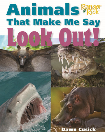 Animals That Make Me Say Look Out! (National Wildlife Federation) by Dawn Cusick