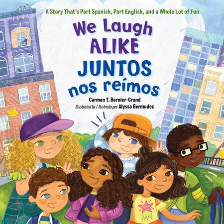 We Laugh Alike / Juntos nos reímos by Carmen T. Bernier-Grand