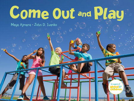 Come Out and Play by Maya Ajmera and John D. Ivanko