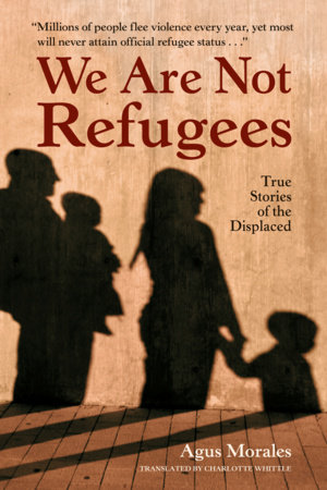 We Are Not Refugees by Agus Morales
