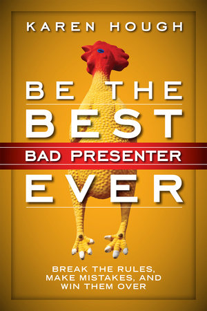Be the Best Bad Presenter Ever by Karen Hough