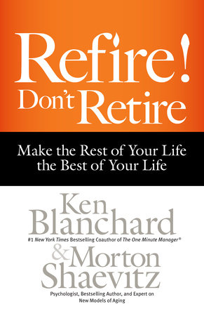 Refire! Don't Retire by Ken Blanchard and Morton Shaevitz