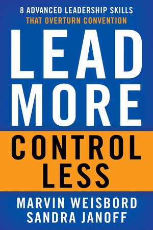 Lead More, Control Less by Marvin R. Weisbord and Sandra Janoff