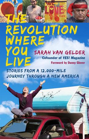 The Revolution Where You Live by Sarah Van Gelder