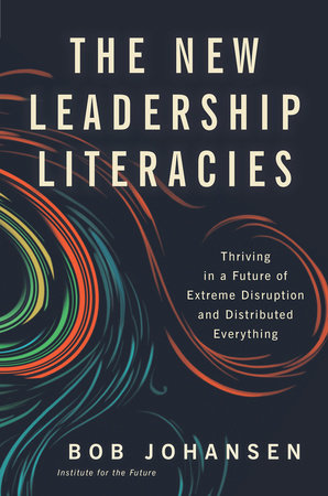 The New Leadership Literacies by Bob Johansen