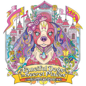Fanciful Dogs in Secret Places: A Dog Lover's Coloring Book