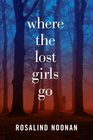 Where the Lost Girls Go by R. J. Noonan