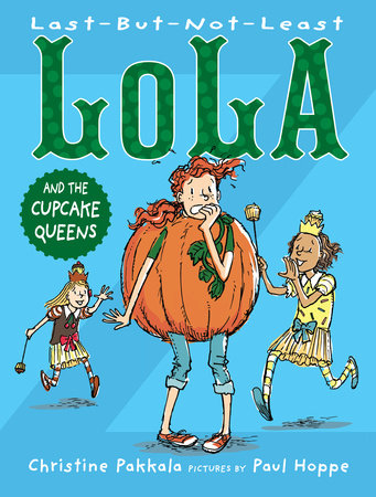 Last-But-Not-Least Lola and the Cupcake Queens by Christine Pakkala; Illustrated by Paul Hoppe